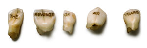 The revenge of 400 years is losing its baby teeth